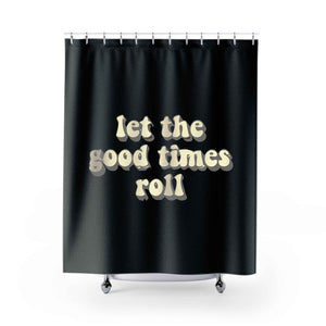 Let The Good Times Roll Shower Curtains