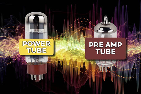 Preamp Tube and Power Tube