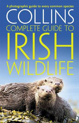 Collins Complete Irish Wildlife: Introduction by Derek Mooney (Collins Complete Guide)