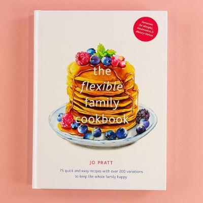 The Flexible Family Cookbook: 75 quick and easy recipes with over 200 variations to keep the whole family happy
