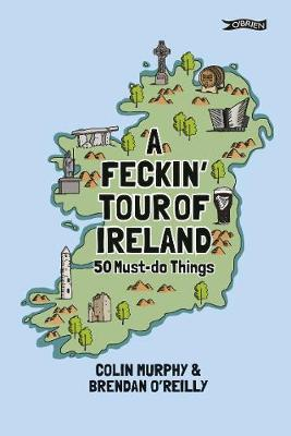 A Feckin' Tour of Ireland: 50 Must Do Things