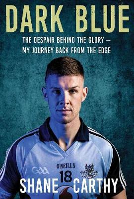 Dark Blue: The Despair Behind the Glory - My Journey Back from the Edge