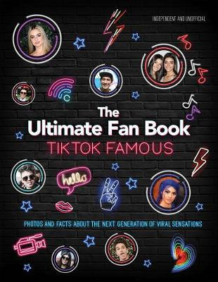 TikTok Famous - The Ultimate Fan Book: Includes 50 TikTok superstars and much, much more