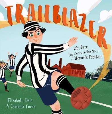 Trailblazer: Lily Parr, the Unstoppable Star of Women's Football.