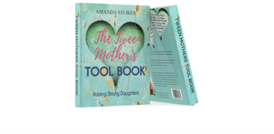 The Tween Mother's Tool Book - Raising Strong Daughters - Raising Strong Daughters - Amanda Stokes