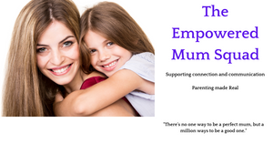 The Empowered Mum Squad, Our Powerful Parenting Program!