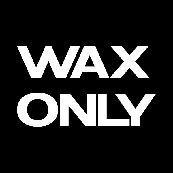 WAX ONLY