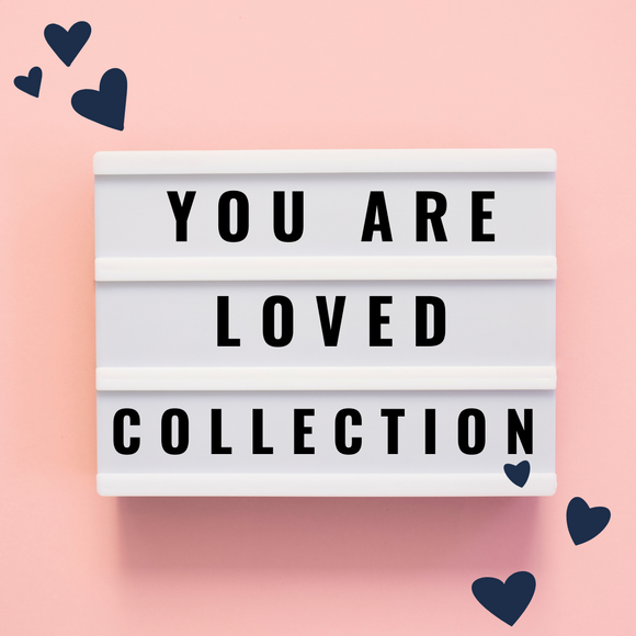 Your Are Loved - Valentine's Day Collection