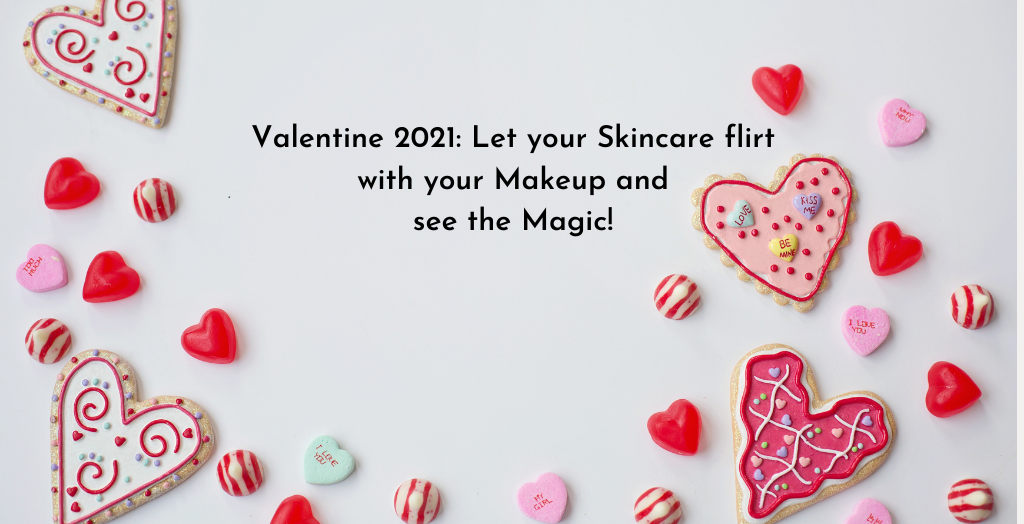 Valentine 2021: Let your Skincare flirt with your Makeup and see the Magic!