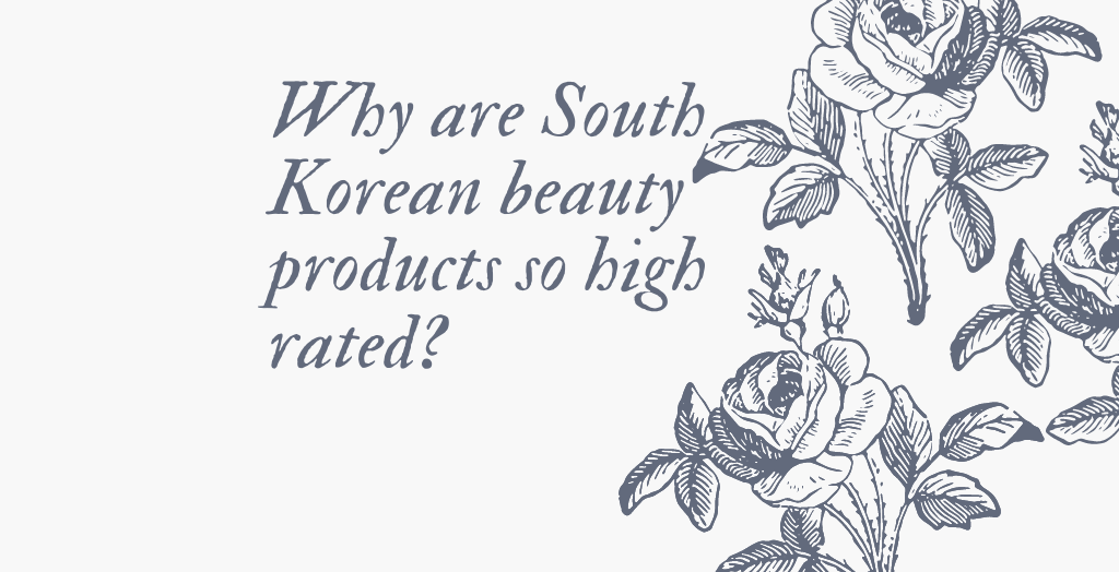 Why are South Korean Beauty Products so High Rated