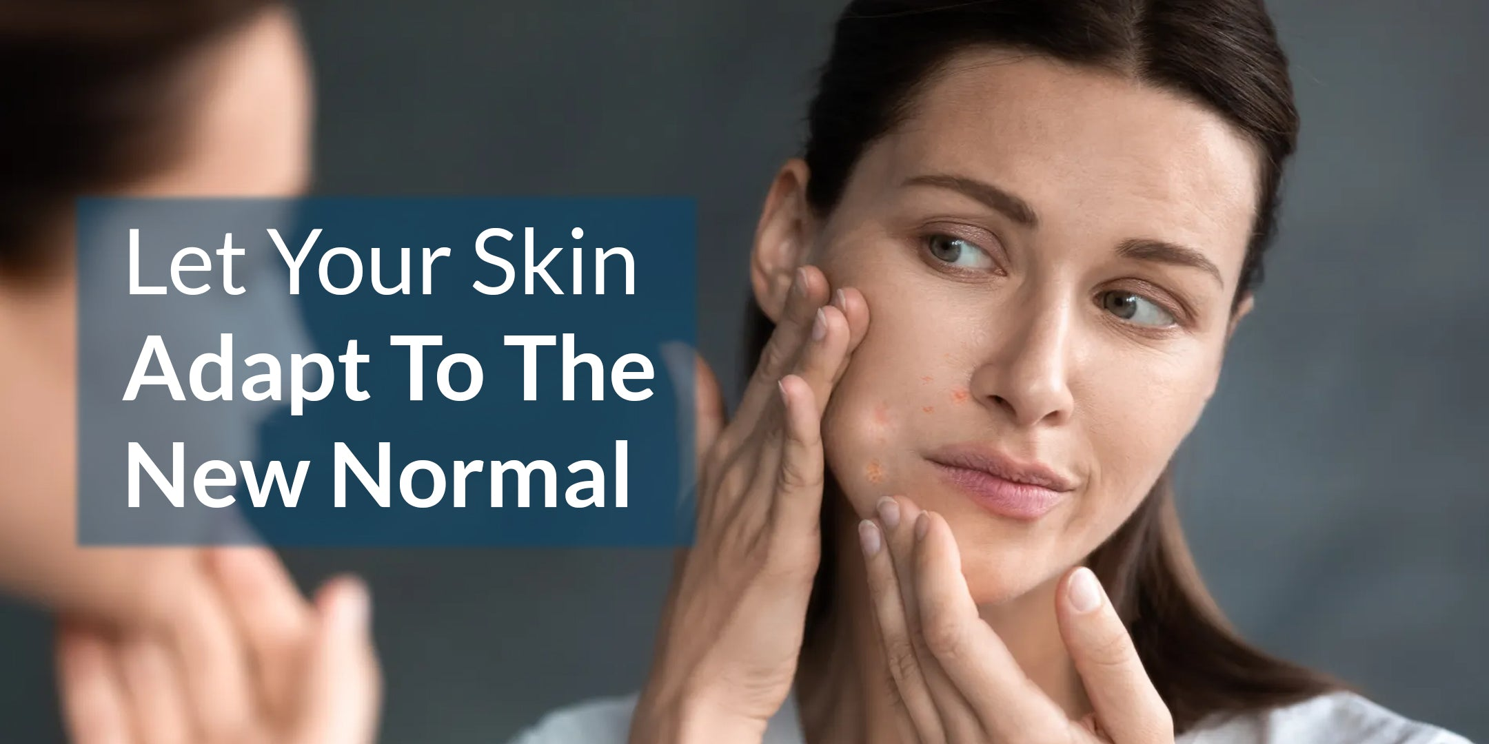 Let Your Skin Adapt To The New Normal