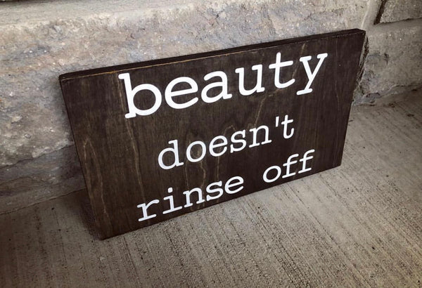 wood sign inspirational motivation beauty doesnt rinse off