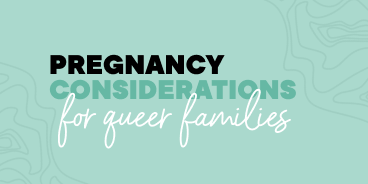 Queer Birth: Two Considerations for LGBTQIA+ Families