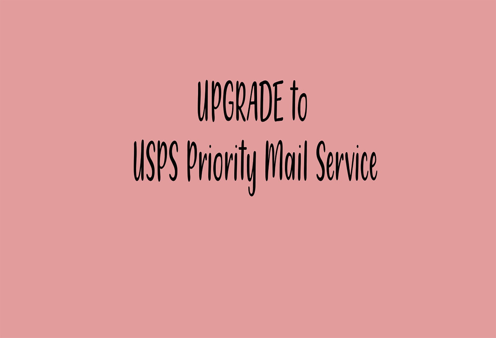 Upgrade to USPS Priority Shipping Service*