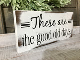 These are the Good Old Days Painted Wood Sign