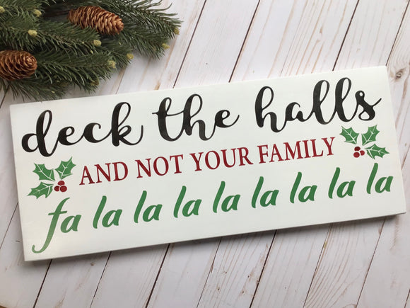 Deck the Halls and Not Your Family Painted Wood Sign