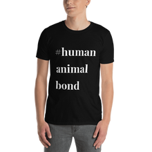 Load image into Gallery viewer, Short-Sleeve Unisex T-Shirt  #humananimalbond  white text