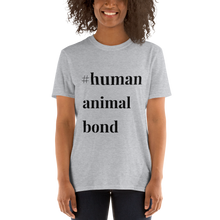 Load image into Gallery viewer, Short-Sleeve Unisex T-Shirt  #humananimalbond  black text