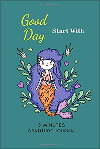 Good Day Start with 5 Minutes Gratitude Journal: Gratitude Journal with Prompts for Girls Mermaid & Cute Coloring