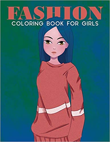 Fashion Coloring Book For Girls: Fashion Coloring Book For Girls, Fun Fashion & other Fresh Styles Fun coloring book for Girls, Teen & Adults.