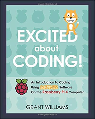 Excited About Coding! - An Introduction To Coding Using Scratch 2 Software On The Raspberry Pi 4 Computer