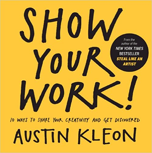 Show Your Work! 10 Ways To Show Your Creativity And Get Discovered (Turtleback Binding Edition)