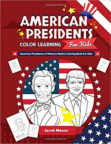 American Presidents Color Learning For Kids: American Presidents of History's Nation Coloring Book For Kids, Activity Learning (Learning Activity For Kids)