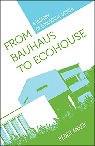 From Bauhaus to Ecohouse: A History of Ecological Design