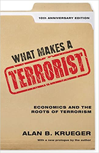 What Makes a Terrorist: Economics and the Roots of Terrorism - 10th Anniversary Edition