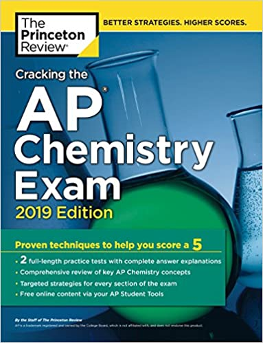 Cracking the AP Chemistry Exam, 2019 Edition: Practice Tests & Proven Techniques to Help You Score a 5 (College Test Preparation)