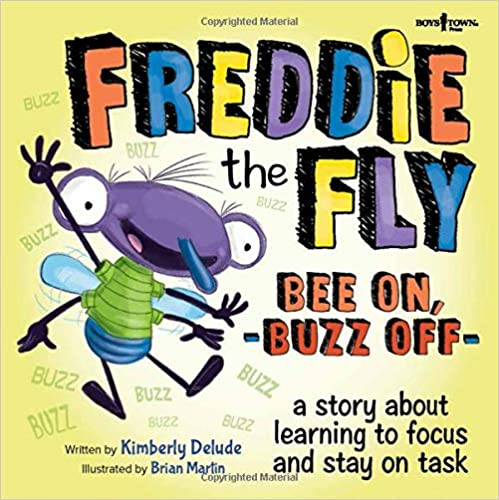 Freddie the Fly: Bee On, Buzz Off: A Story about Learning to Focus and Stay On-Task