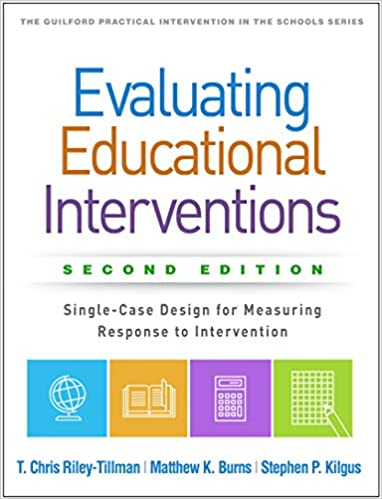 Evaluating Educational Interventions, Second Edition: Single-Case Design for Measuring Response to Intervention (The Guilford Practical Intervention in the Schools Series)