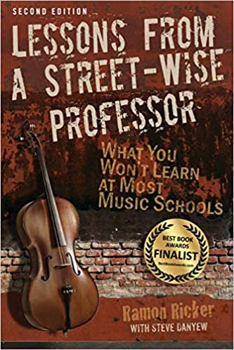 Lessons from a Street-Wise Professor: What You Won't Learn at Most Music Schools