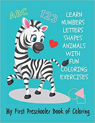 My First Preschooler Book of Coloring: Large Coloring Activities Book for Toddler PreK to Kindergarten Ages 2-4 ; Learn Numbers, Letters, Shapes, Animals, and Colors Through Fun Coloring