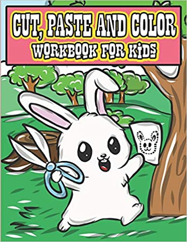 Cut, Paste & Color Workbook For Kids: A Super Fun Cutting Practice Coloring Activity Book for Toddlers and Kids Ages 3-5 To Perfect Scissor Skills Preschool and Kindergarten