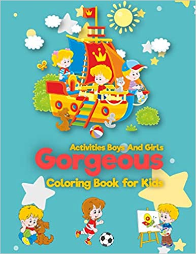 Gorgeous : Coloring Book For Kids : Activities Boys And Girls: (for Kids Ages 2-4, 4-8, Boys, Girls, Fun Early Learning, Relaxation for Workbooks, ... Book) (Dover Children's Activity Books)