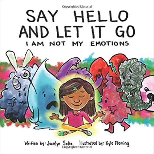 Say Hello And Let It Go: I Am Not My Emotions