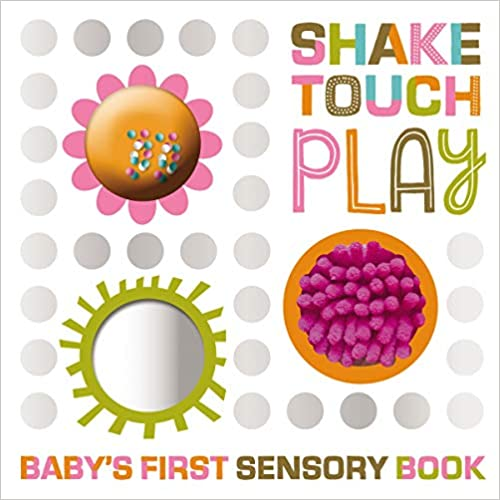 Shake Touch Play (Baby's First Sensory Book)