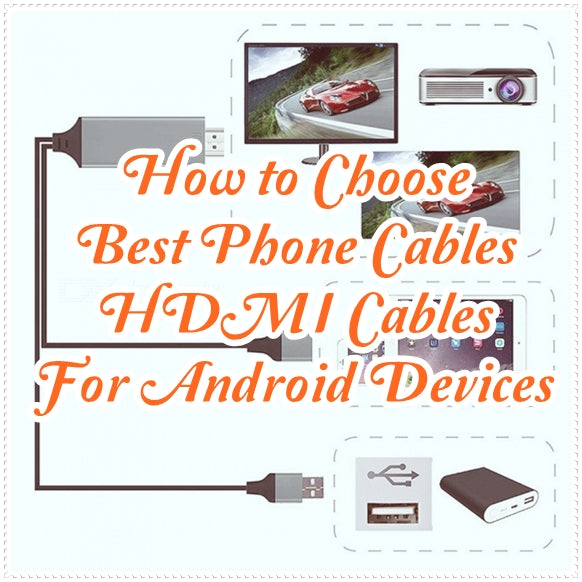 How to Choose Best Mobile Phone Cables And HDMI Cables For Android Devices