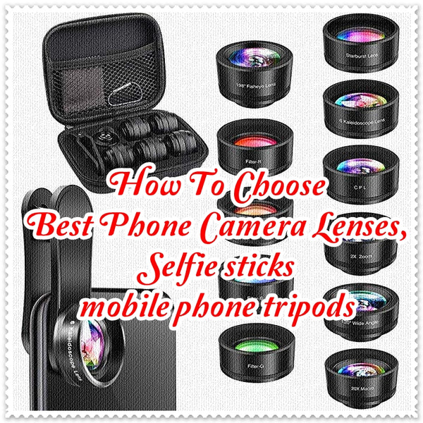 How To Choose Best Cell Phone Camera Lenses, Selfie sticks and mobile phone tripods