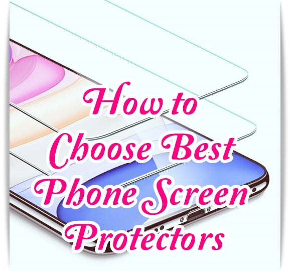 How to Choose Best Mobile Phone Screen Protectors