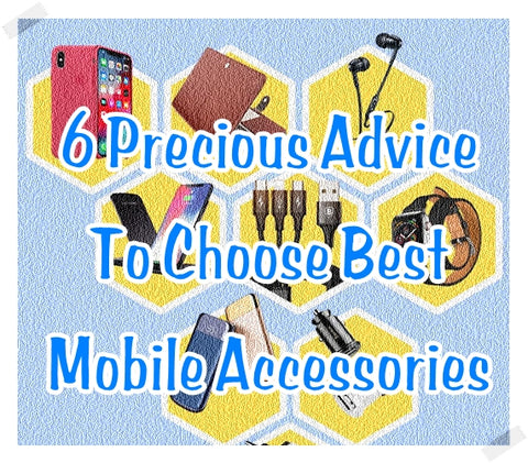 6 Precious Advices To Choose Best Mobile Accessories