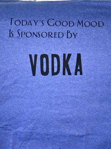 My Mood is Sponsored by VODKA T-shirt