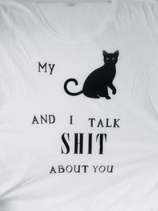 My Cat and I talk Shit, T-shirt