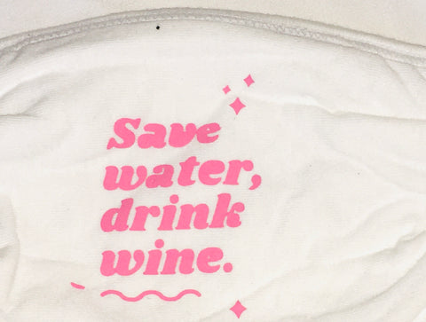 Save, Water, Drink, Wine - Mask