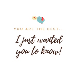 """YOU ARE THE BEST... I JUST WANTED YOU TO KNOW"" CARD"