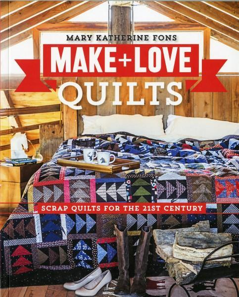 Make & Love Quilts by Mary Katherine Fons - Quilting by the Bay