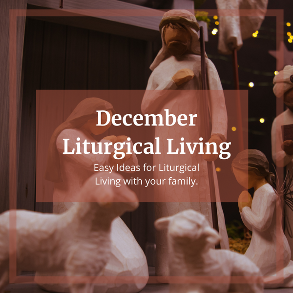 Easy December Liturgical Living Ideas!
