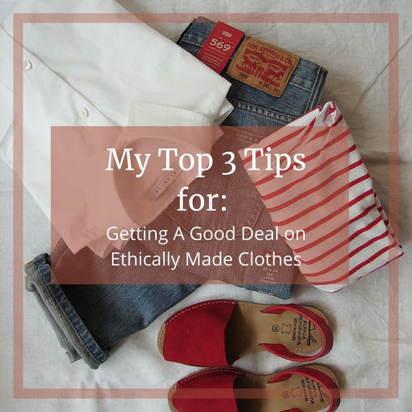 My Best Tips for Getting A Good Deal on Ethically Made Clothes
