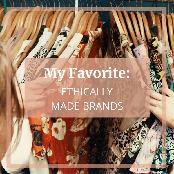 My Favorite Ethically Made Brands